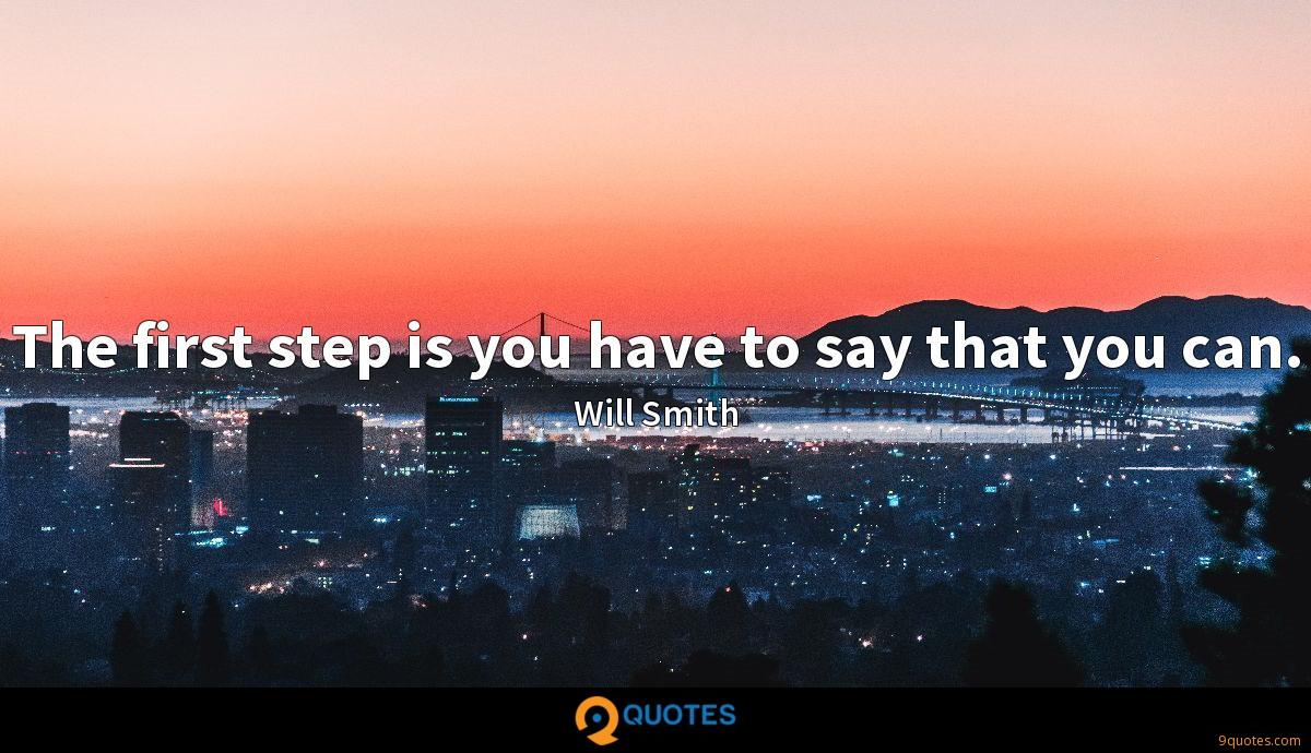 The first step is you have to say that you can.