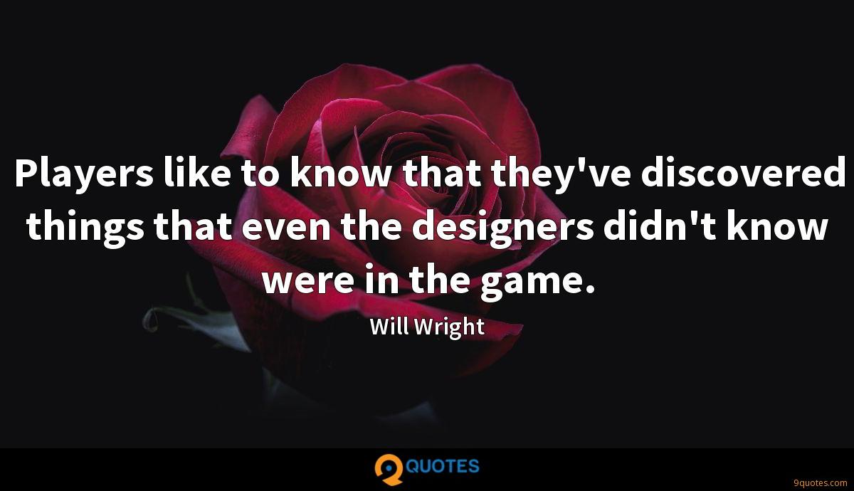 Players like to know that they've discovered things that even the designers didn't know were in the game.