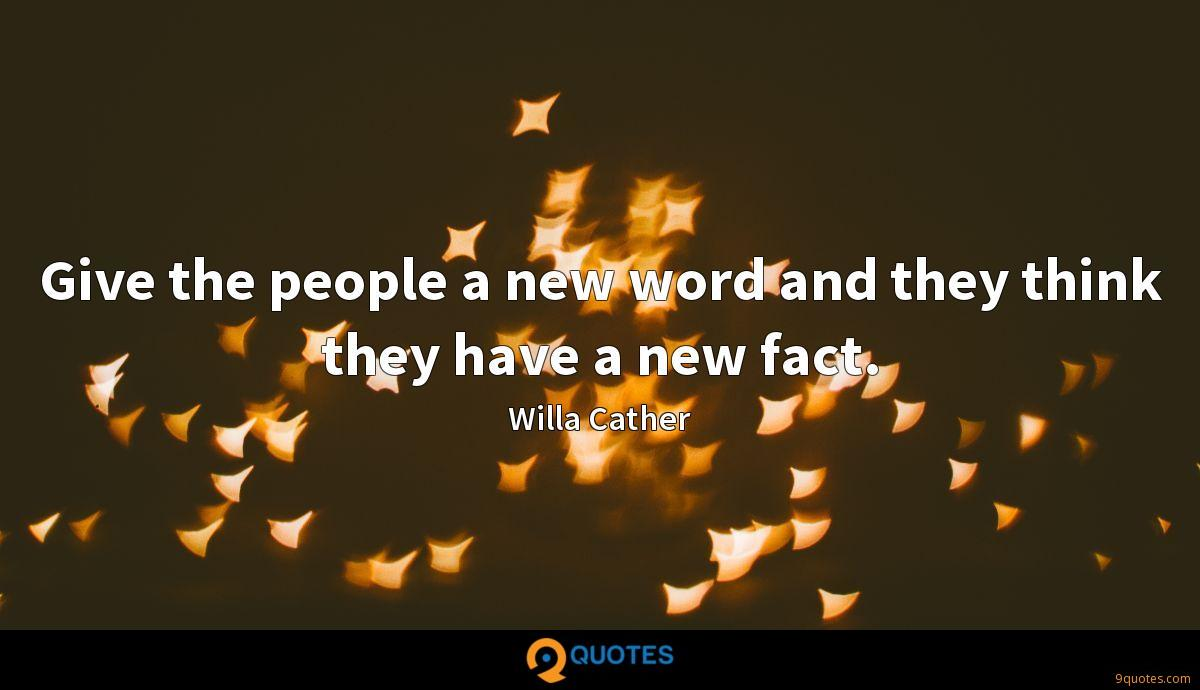 Give the people a new word and they think they have a new fact.