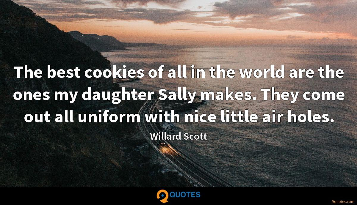 The best cookies of all in the world are the ones my daughter Sally makes. They come out all uniform with nice little air holes.