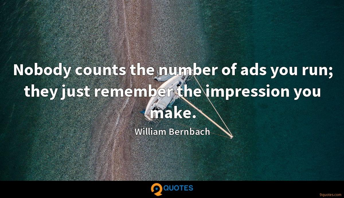 Nobody counts the number of ads you run; they just remember the impression you make.