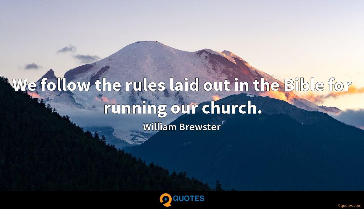 We follow the rules laid out in the Bible for running our church.