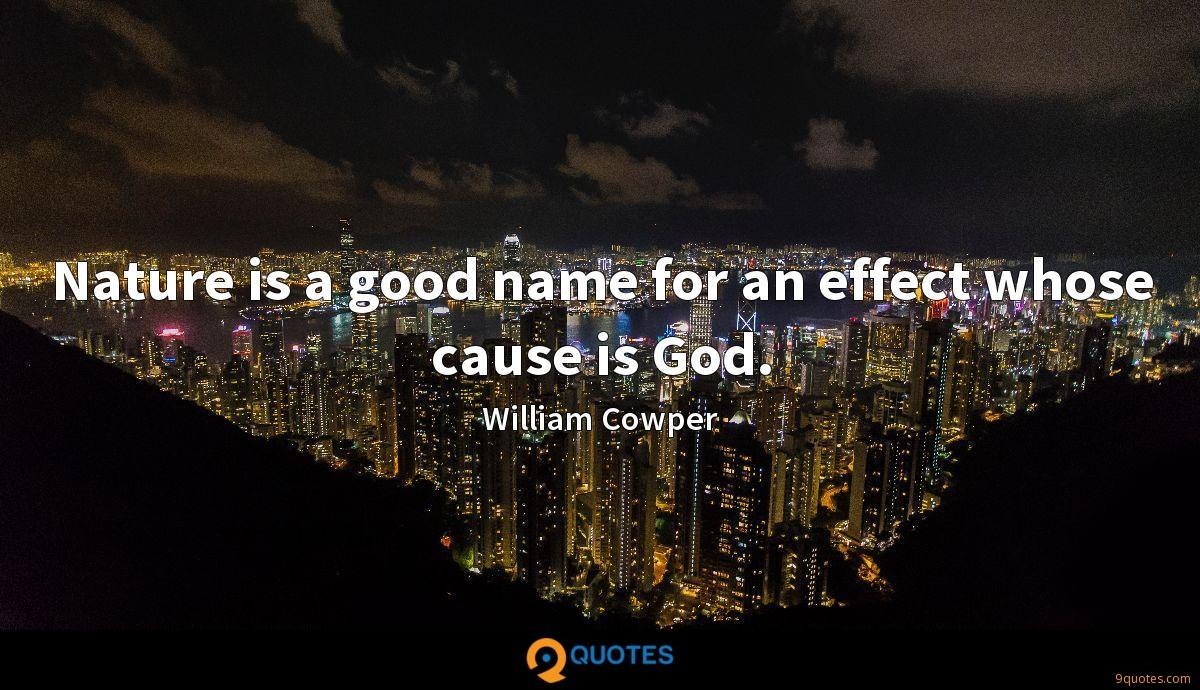 Nature is a good name for an effect whose cause is God.