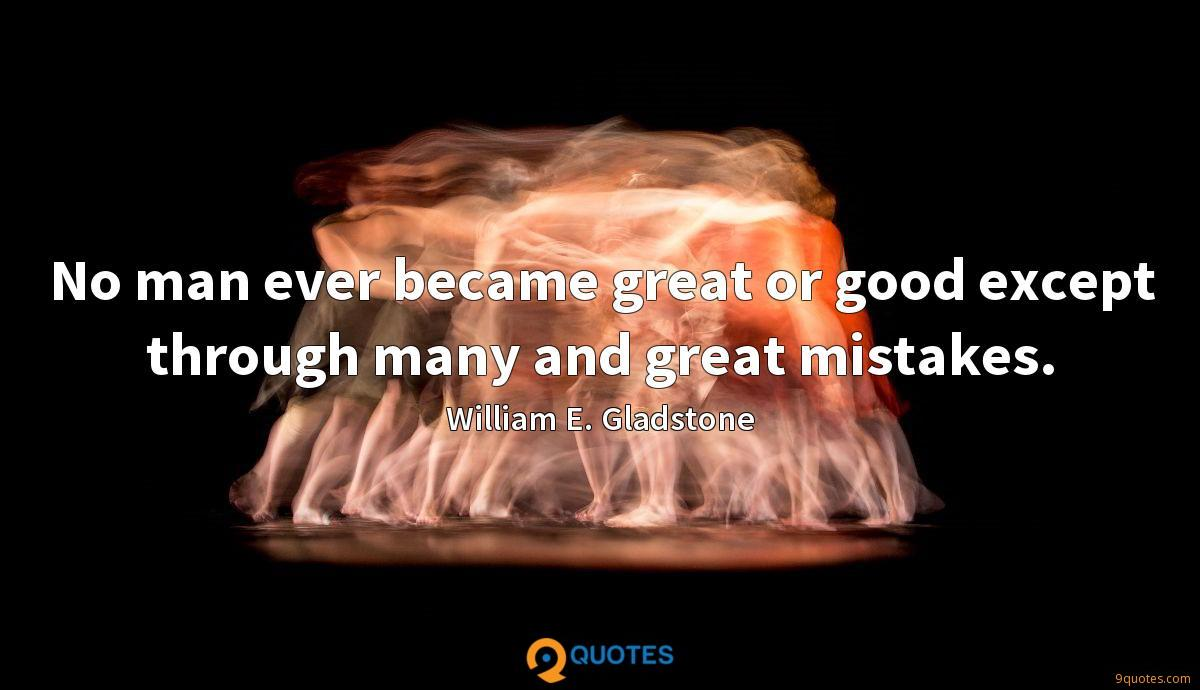 No man ever became great or good except through many and great mistakes.