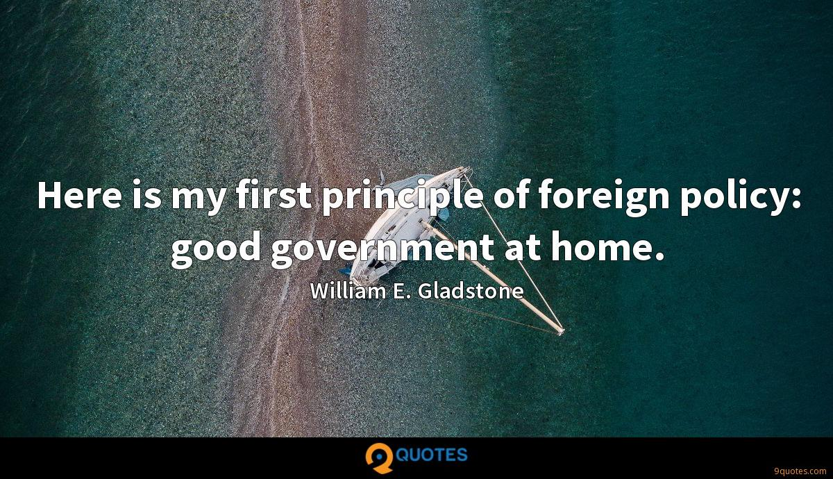 Here is my first principle of foreign policy: good government at home.