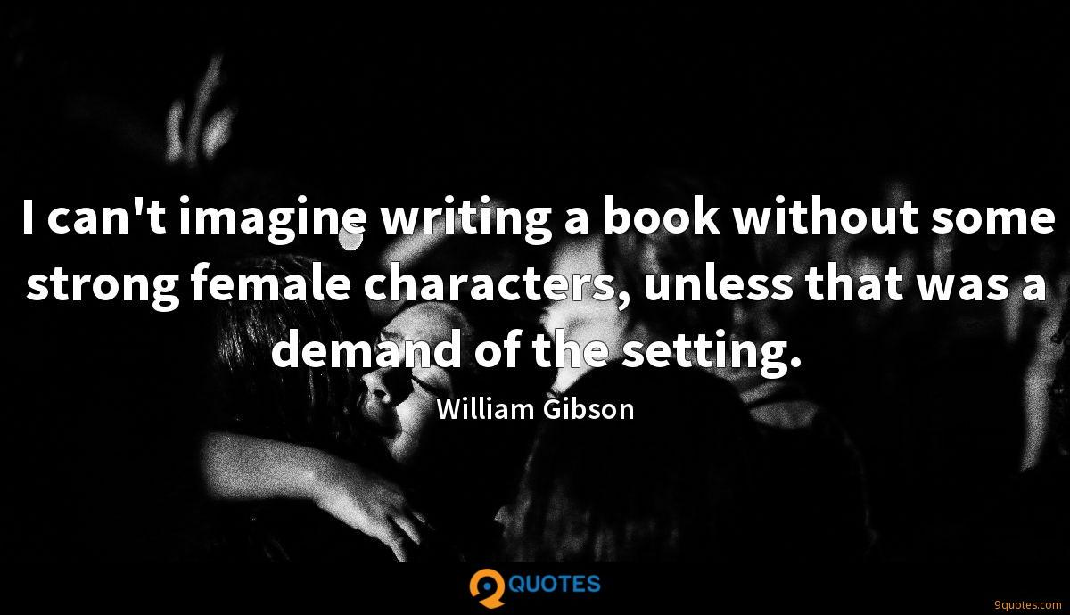 I can\'t imagine writing a book without some strong female ...