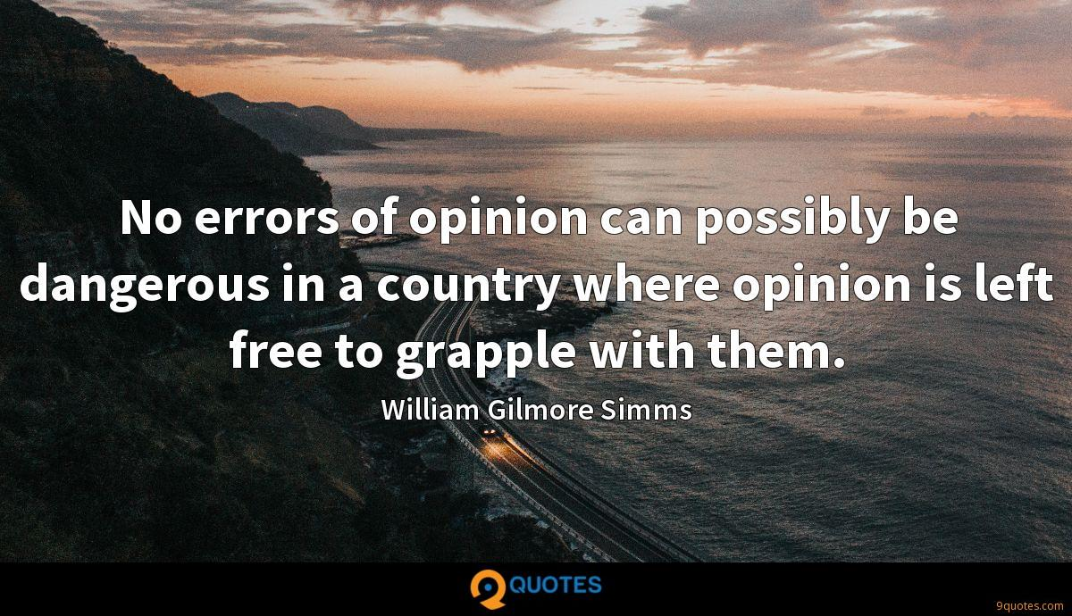 No errors of opinion can possibly be dangerous in a country where opinion is left free to grapple with them.