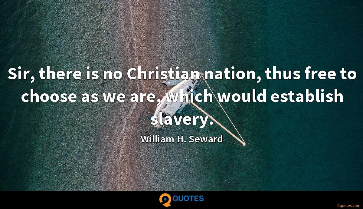 Sir, there is no Christian nation, thus free to choose as we are, which would establish slavery.