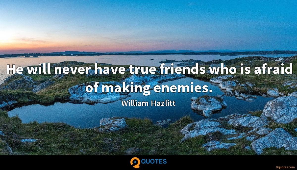 He will never have true friends who is afraid of making enemies.