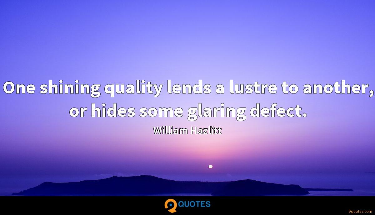 One shining quality lends a lustre to another, or hides some glaring defect.