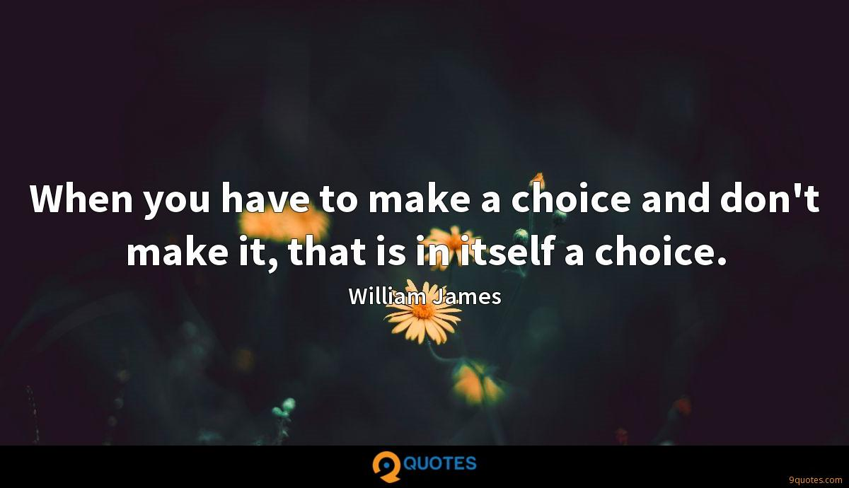When you have to make a choice and don't make it, that is in itself a choice.