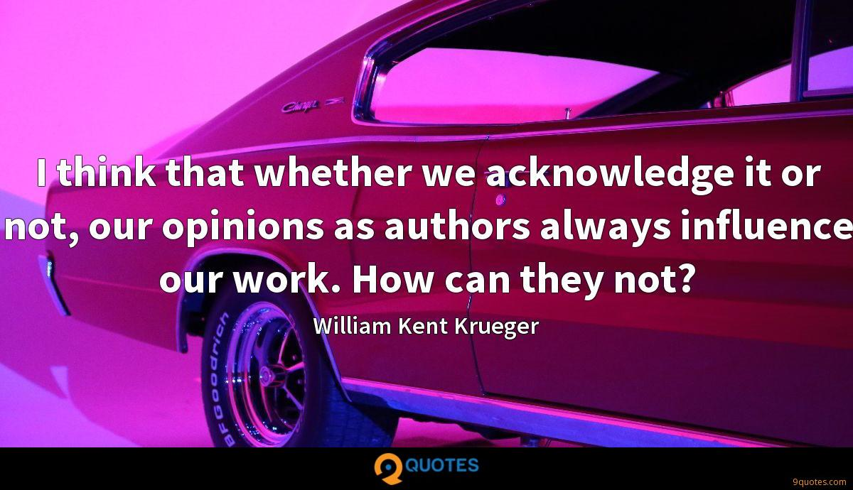 I think that whether we acknowledge it or not, our opinions as authors always influence our work. How can they not?