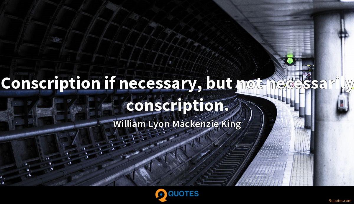 Conscription if necessary, but not necessarily conscription.