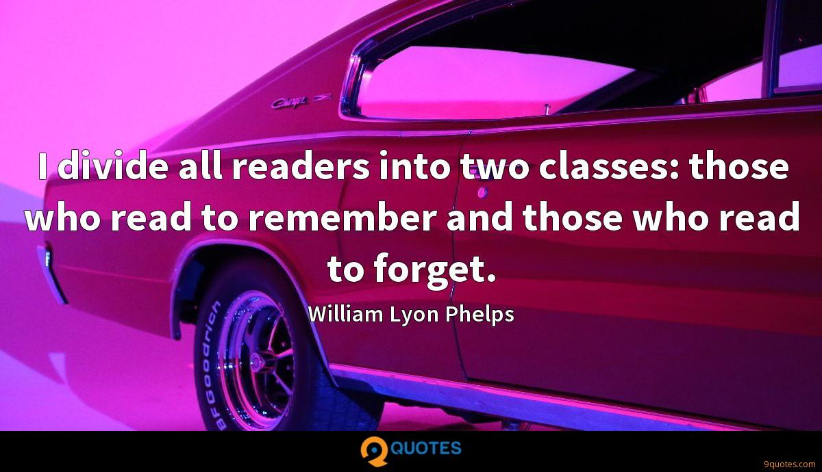 I divide all readers into two classes: those who read to remember and those who read to forget.