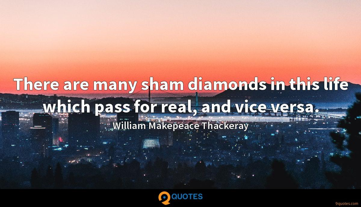 There are many sham diamonds in this life which pass for real, and vice versa.