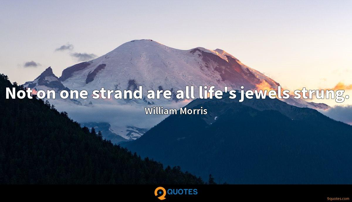 Not on one strand are all life's jewels strung.