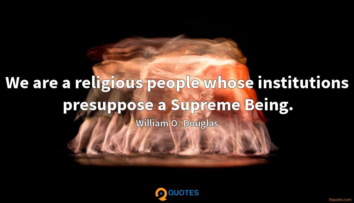 We are a religious people whose institutions presuppose a Supreme Being.
