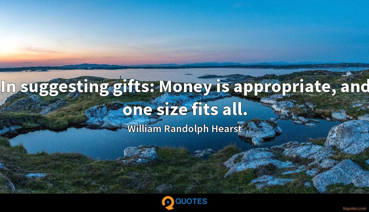 In suggesting gifts: Money is appropriate, and one size fits all.