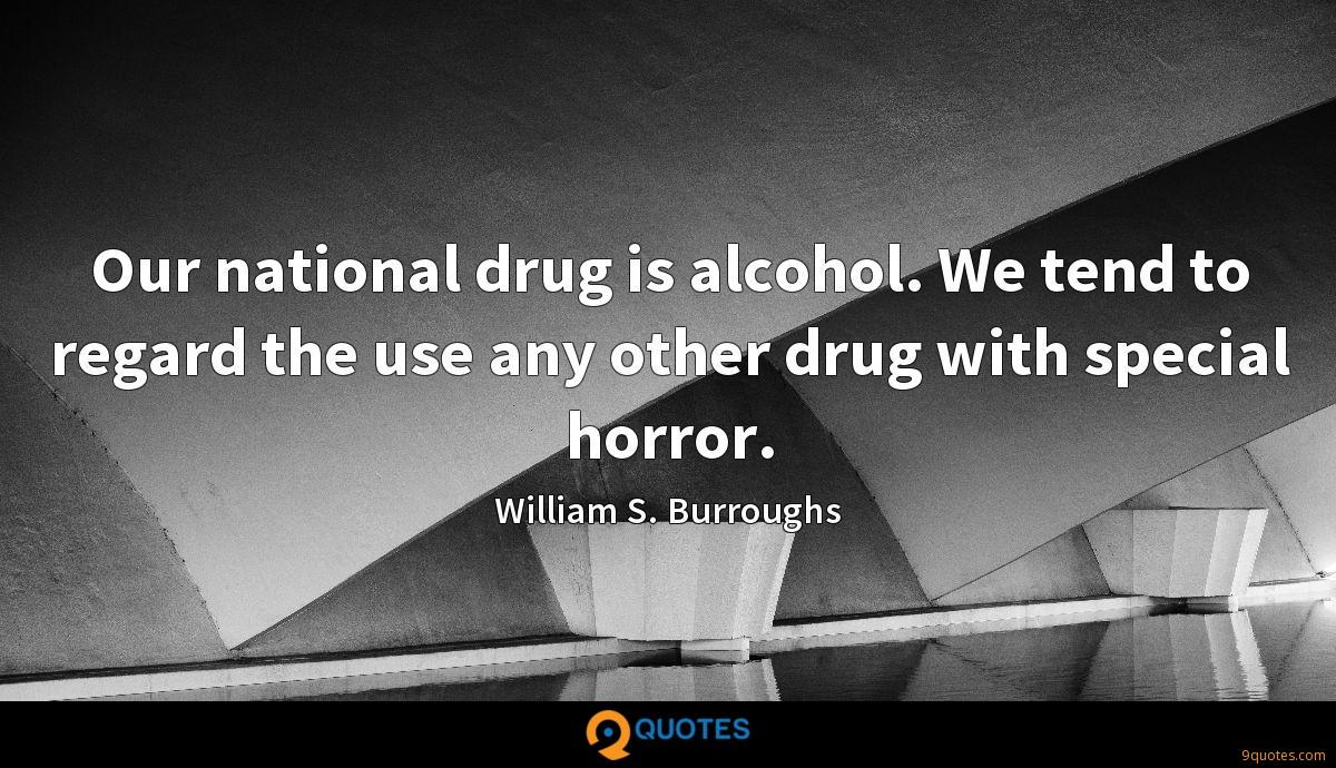Our national drug is alcohol. We tend to regard the use any other drug with special horror.