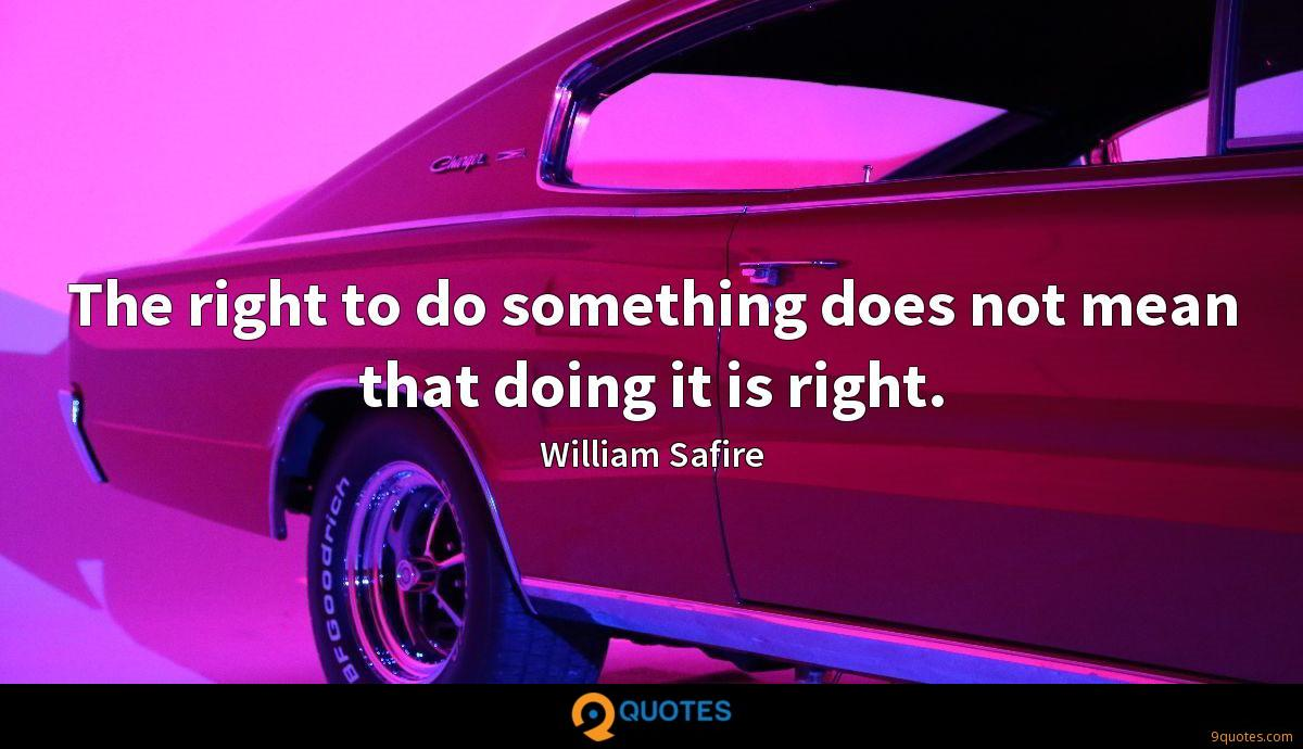 The right to do something does not mean that doing it is right.