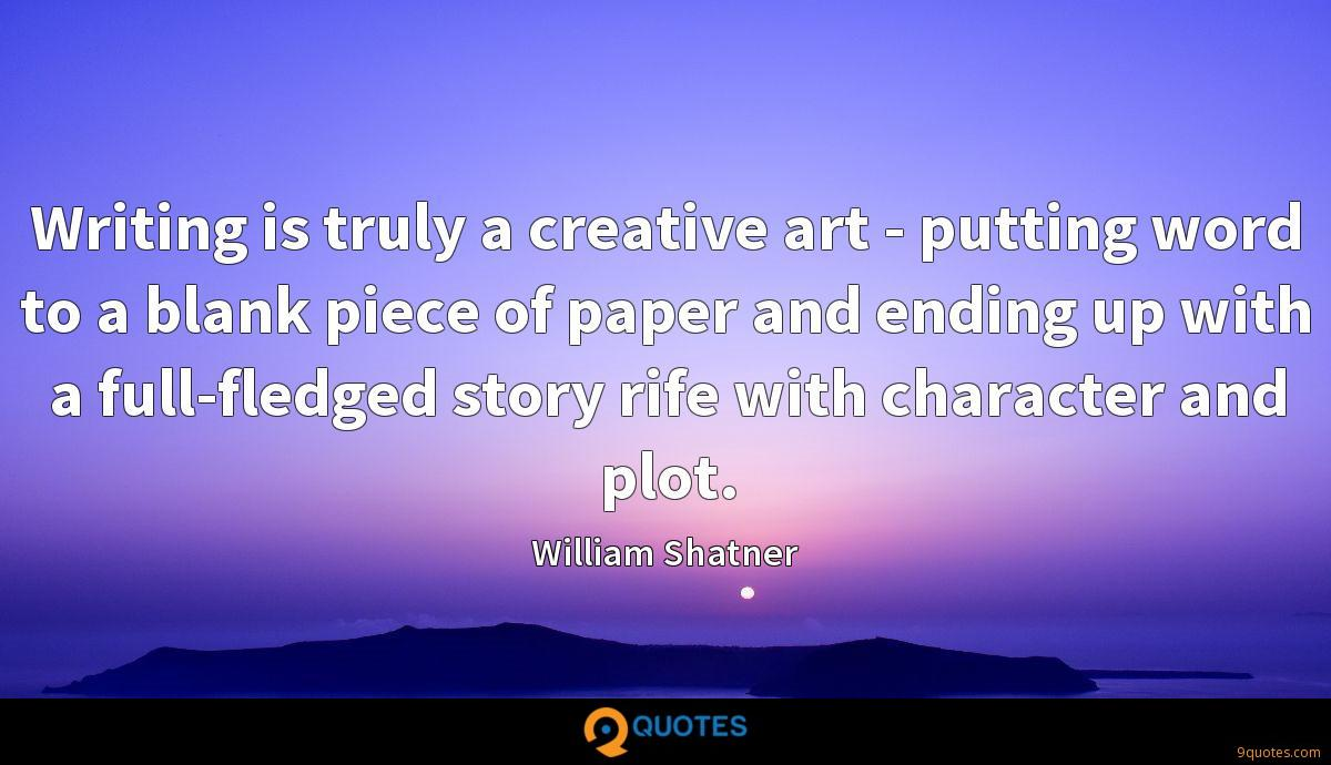 Writing is truly a creative art - putting word to a blank piece of paper and ending up with a full-fledged story rife with character and plot.