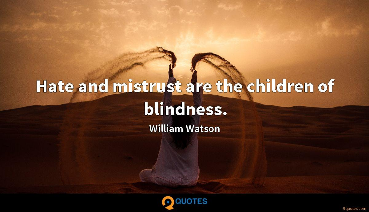 Hate and mistrust are the children of blindness.