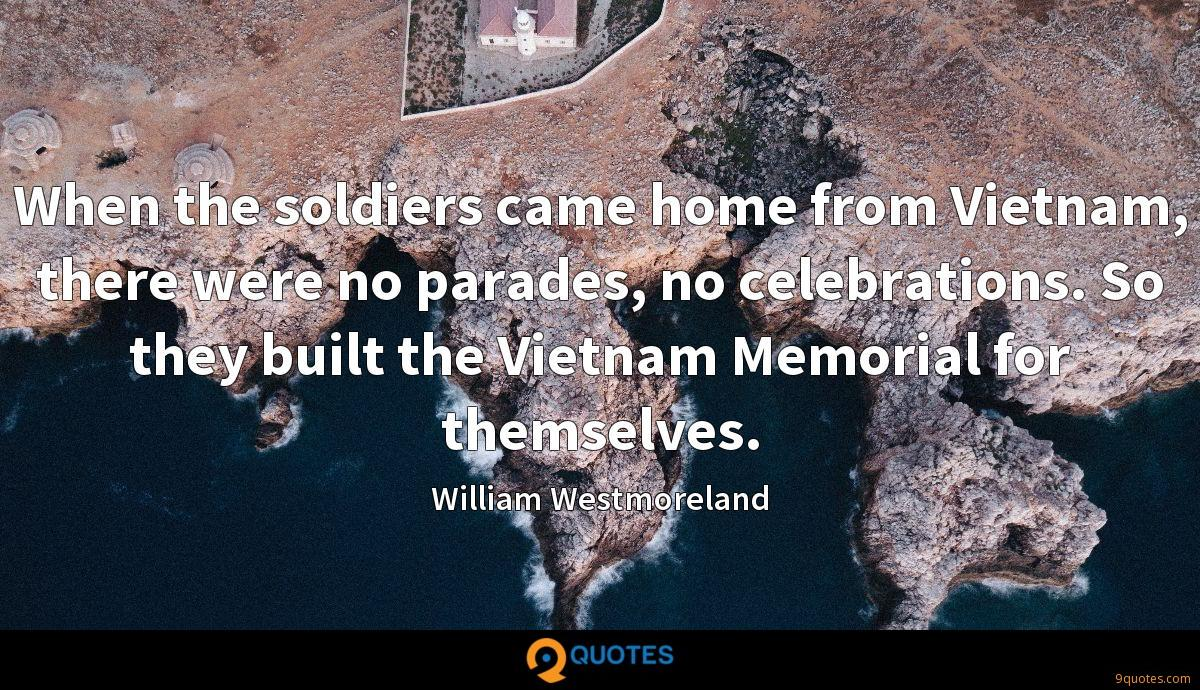 When the soldiers came home from Vietnam, there were no parades, no celebrations. So they built the Vietnam Memorial for themselves.