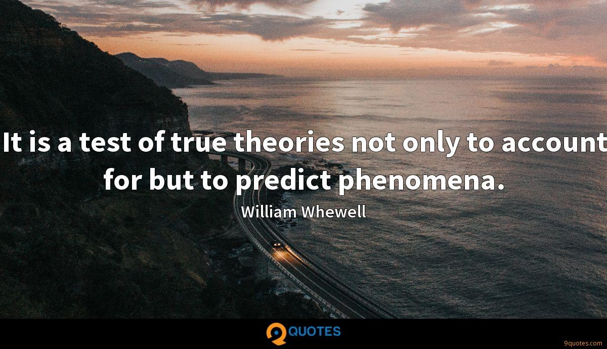 It is a test of true theories not only to account for but to predict phenomena.