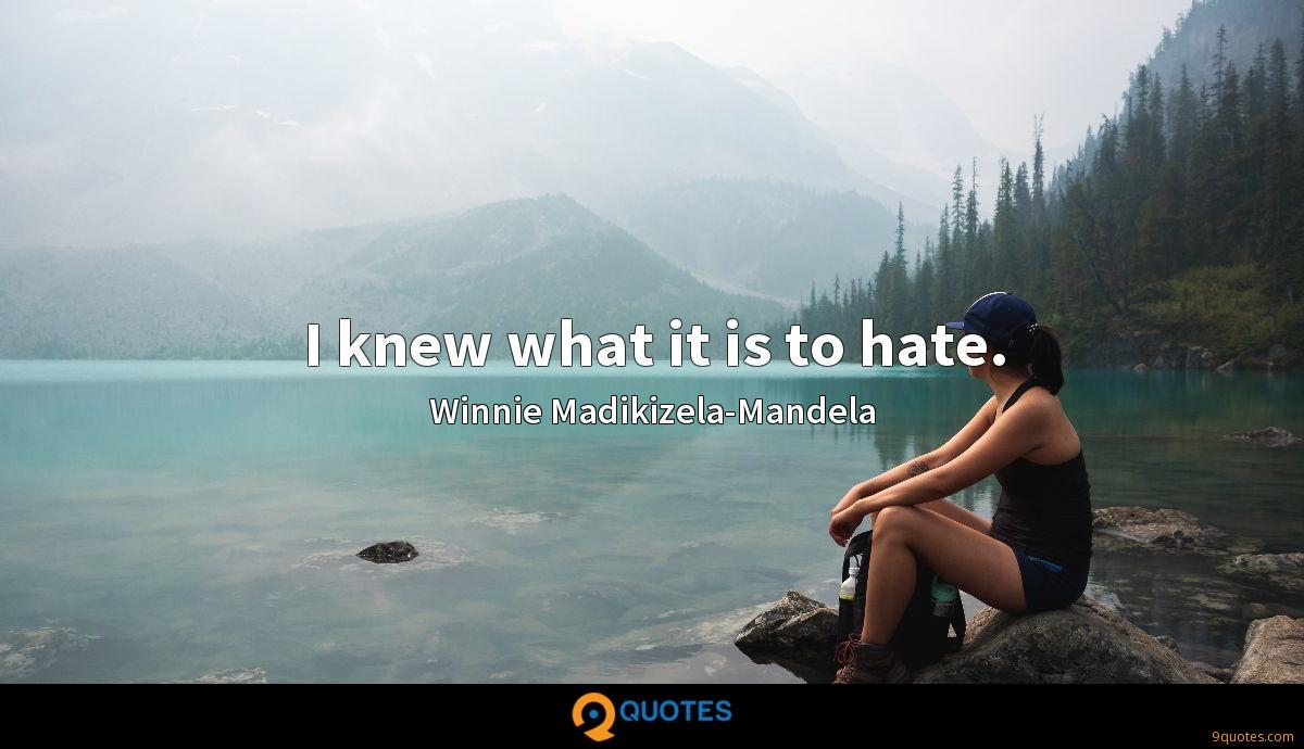 I knew what it is to hate.