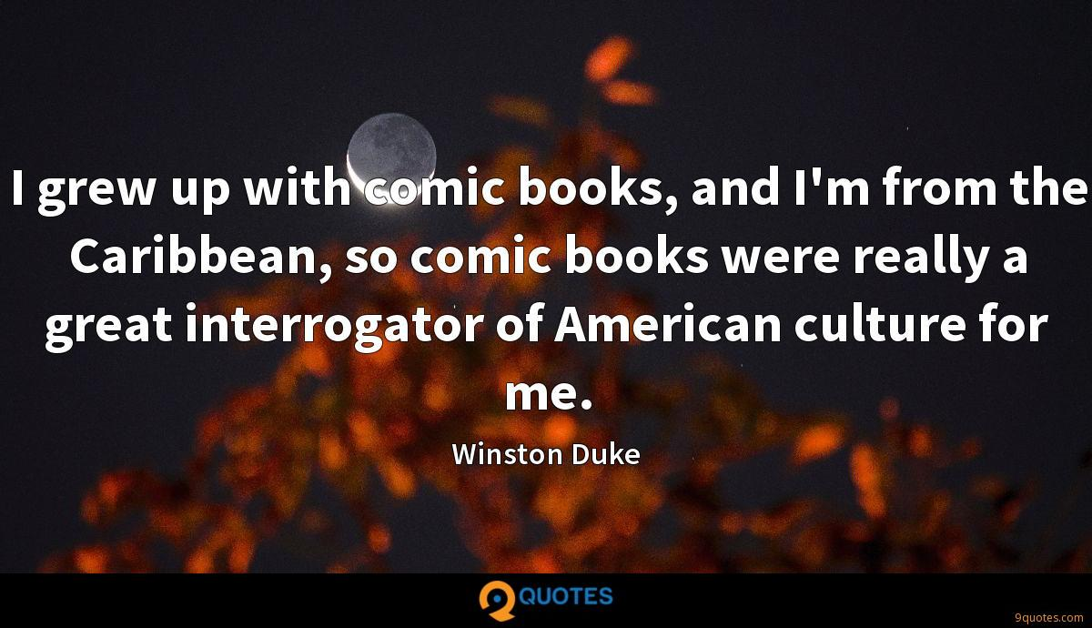 I grew up with comic books, and I'm from the Caribbean, so comic books were really a great interrogator of American culture for me.
