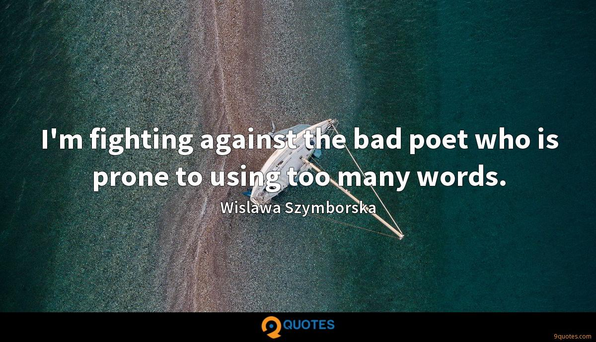 I'm fighting against the bad poet who is prone to using too many words.