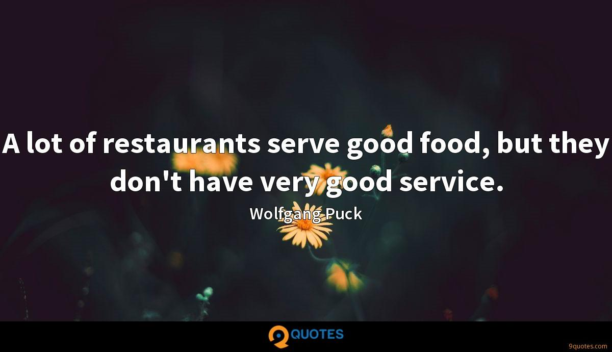 A lot of restaurants serve good food, but they don't have very good service.