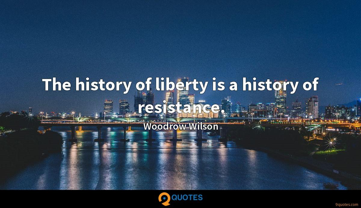 The history of liberty is a history of resistance.