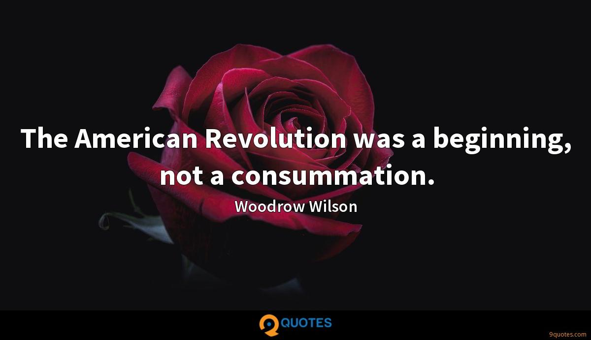 The American Revolution was a beginning, not a consummation.
