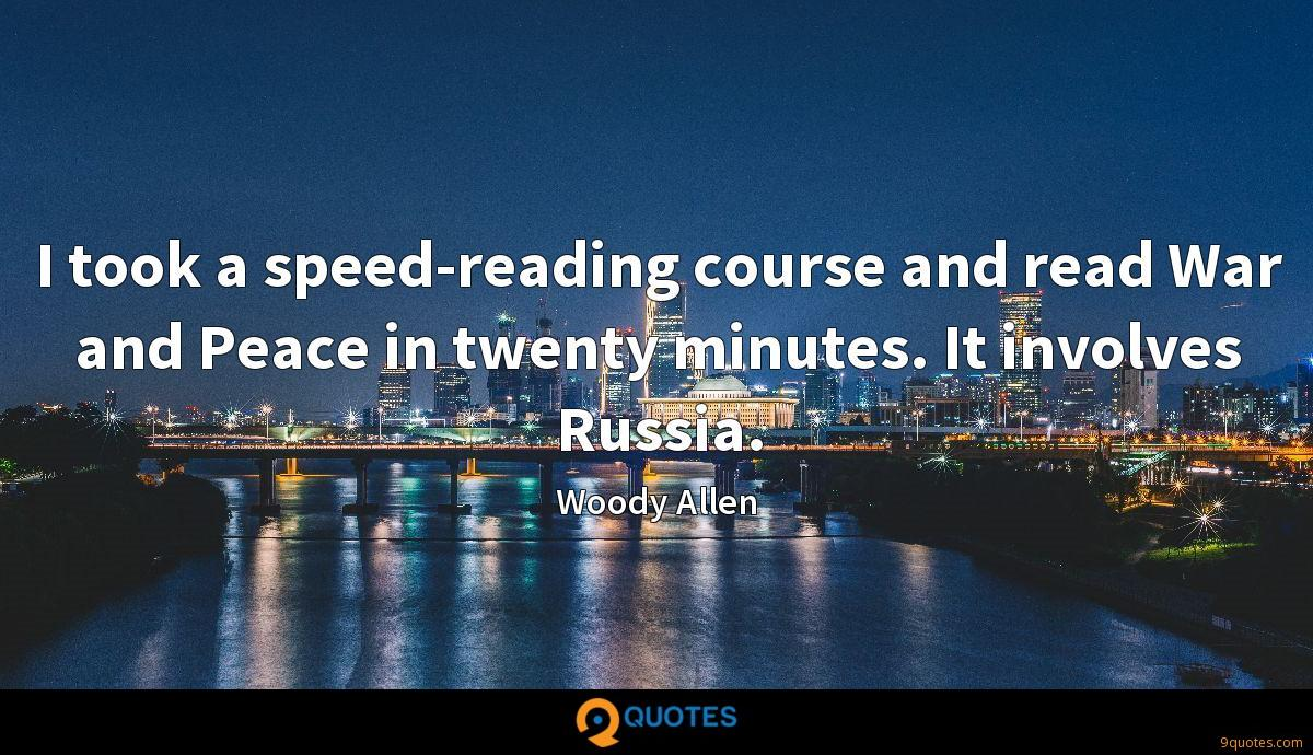 I took a speed-reading course and read War and Peace in twenty minutes. It involves Russia.
