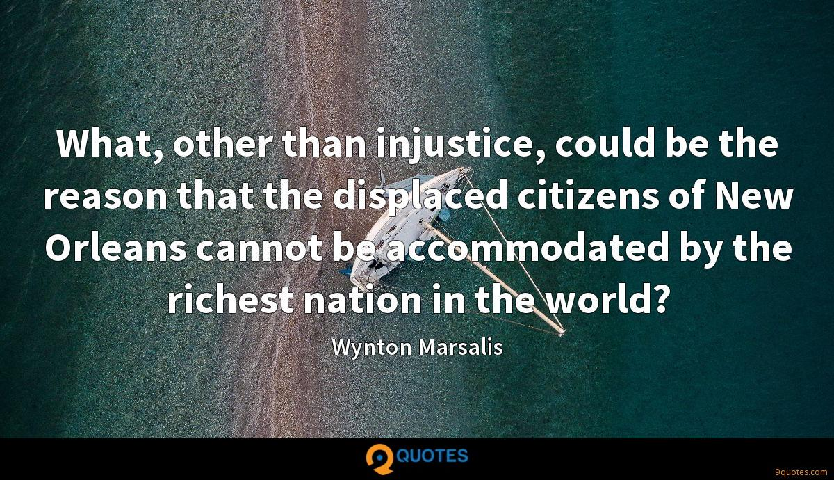 What, other than injustice, could be the reason that the displaced citizens of New Orleans cannot be accommodated by the richest nation in the world?