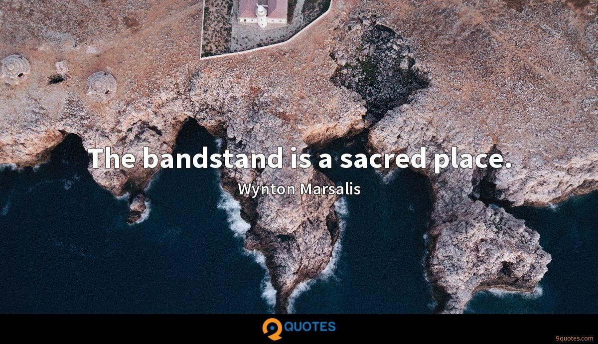 The bandstand is a sacred place.