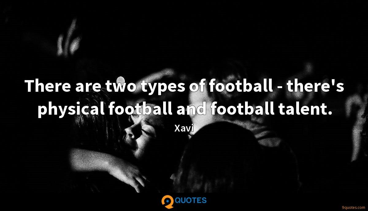 There are two types of football - there's physical football and football talent.