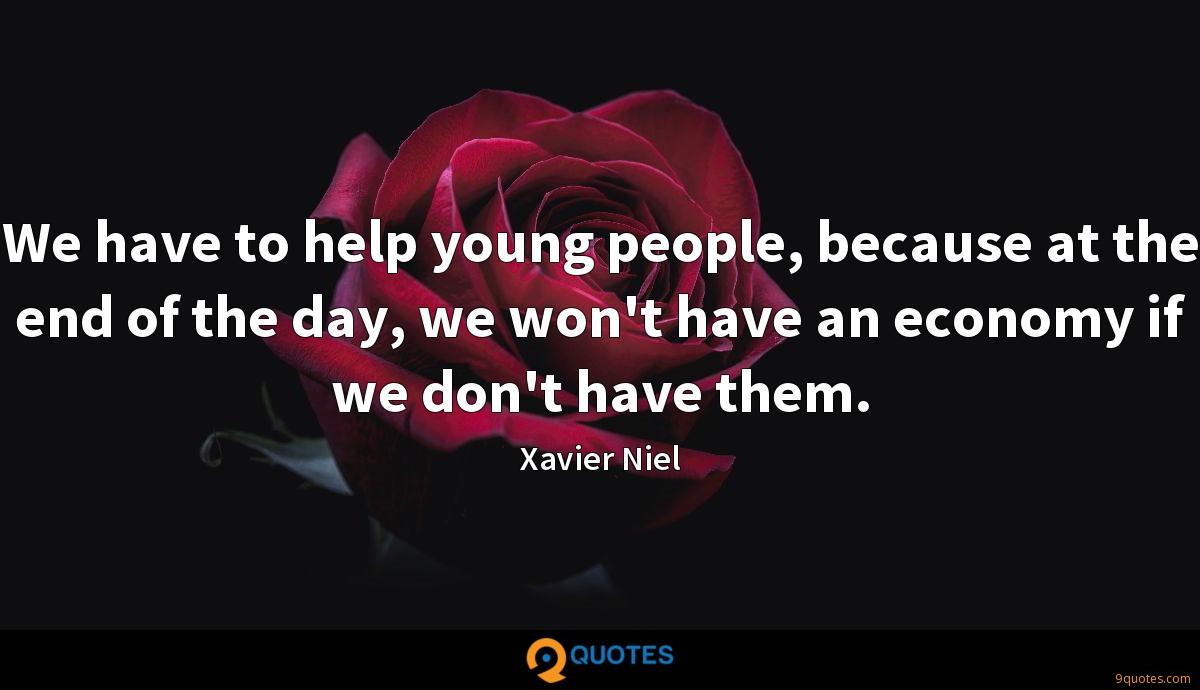 We have to help young people, because at the end of the day, we won't have an economy if we don't have them.