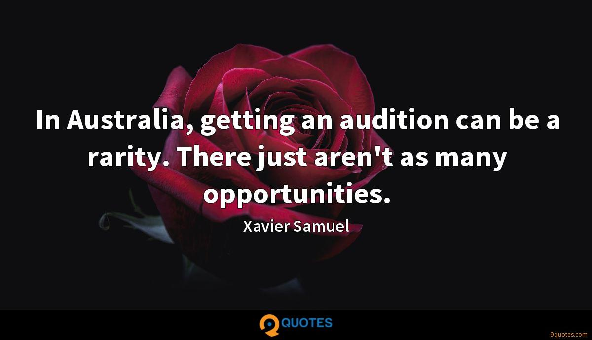 In Australia, getting an audition can be a rarity. There just aren't as many opportunities.