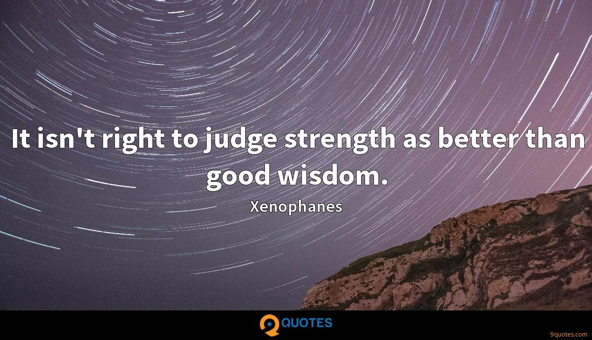 It isn't right to judge strength as better than good wisdom.