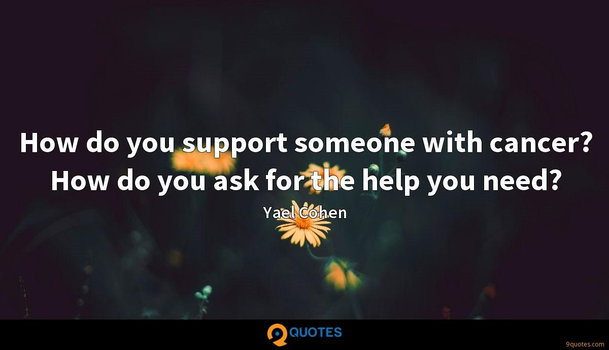How do you support someone with cancer? How do you ask for the help you need?