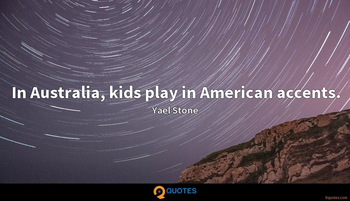 In Australia, kids play in American accents.