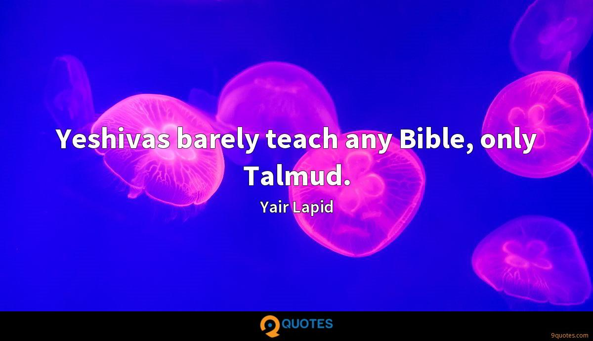 Yeshivas barely teach any Bible, only Talmud.