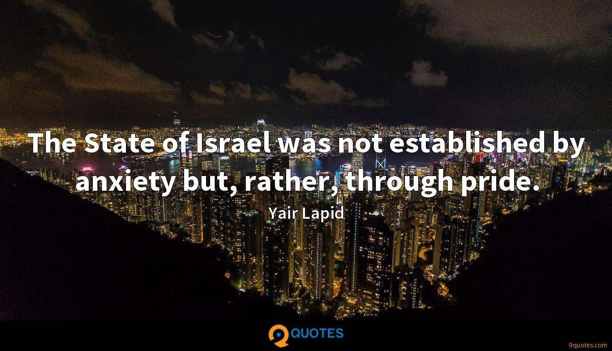 The State of Israel was not established by anxiety but, rather, through pride.