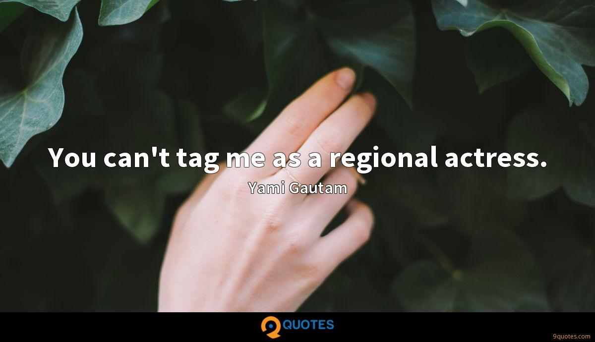 You can't tag me as a regional actress.