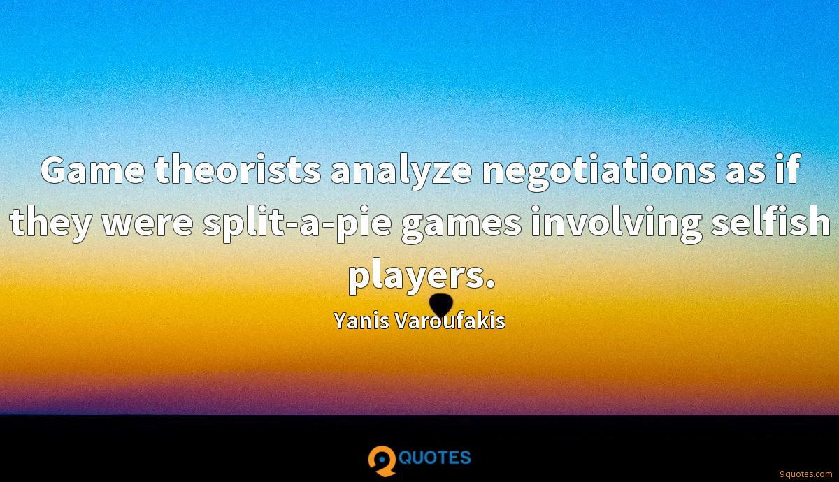 Game theorists analyze negotiations as if they were split-a-pie games involving selfish players.