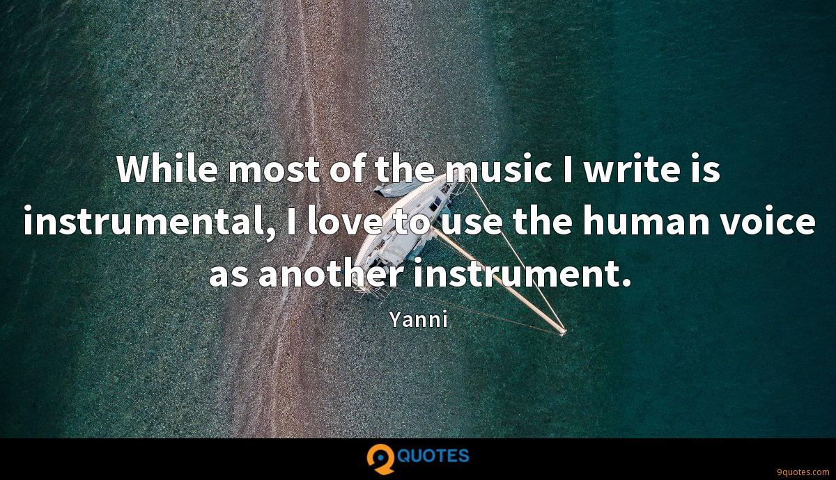 While most of the music I write is instrumental, I love to use the human voice as another instrument.