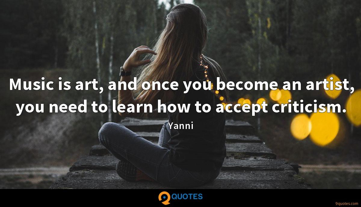 Music is art, and once you become an artist, you need to learn how to accept criticism.