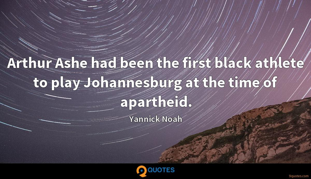 Arthur Ashe had been the first black athlete to play Johannesburg at the time of apartheid.